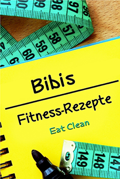 Bibis Fitness-Rezepte - Eat Clean